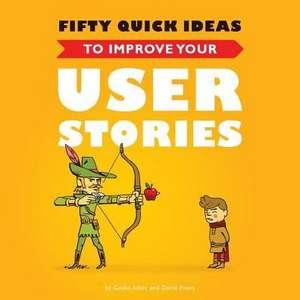 Fifty Quick Ideas to Improve Your User Stories de Gojko Adzic