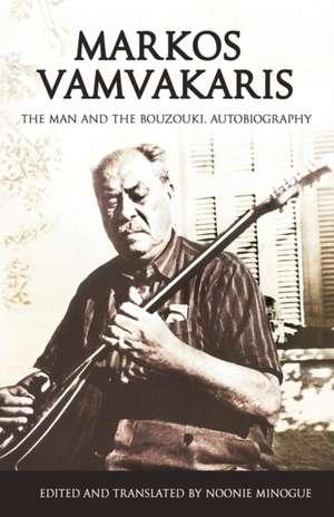 Markos Vamvakaris: The Man and the Bouzouki. Autobiography de Noonie Minogue