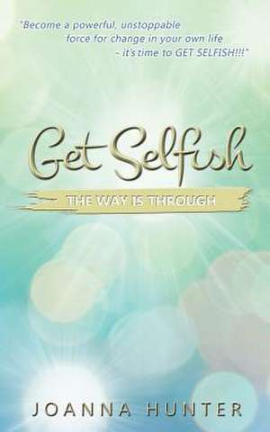 Get Selfish- The Way Is Through
