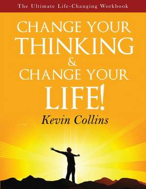 Change Your Thinking & Change Your Life de Kevin Collins
