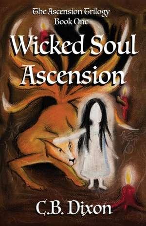 Wicked Soul Ascension de C. B. Dixon