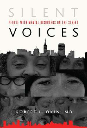 Silent Voices:  People with Mental Disorders on the Street de Robert L. Okin