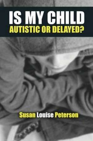 Is My Child Autistic or Delayed?
