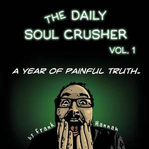 The Daily Soul Crusher Vol. 1
