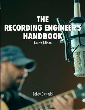 The Recording Engineer's Handbook 4th Edition de Bobby Owsinski