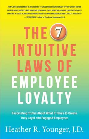 The 7 Intuitive Laws of Employee Loyalty de J. D. Heather R Younger