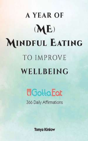 Year of (Me) Mindful Eating to Improve Wellbeing de Tonya Kinlow