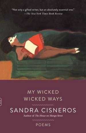 My Wicked Wicked Ways de Sandra Cisneros