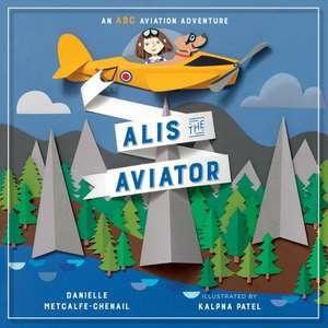 Alis The Aviator de Danielle Metcalfe-Chenail