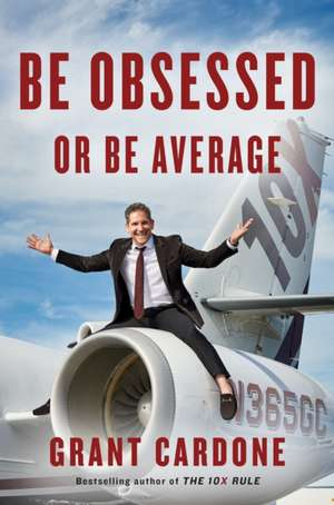 Be Obsessed Or Be Average de Grant Cardone
