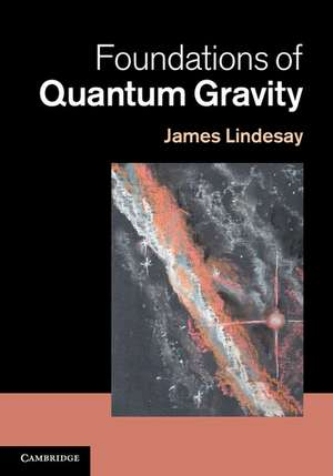Foundations of Quantum Gravity de James Lindesay