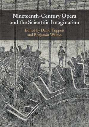 Nineteenth-Century Opera and the Scientific Imagination de David Trippett