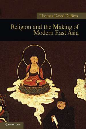Religion and the Making of Modern East Asia de Thomas David DuBois