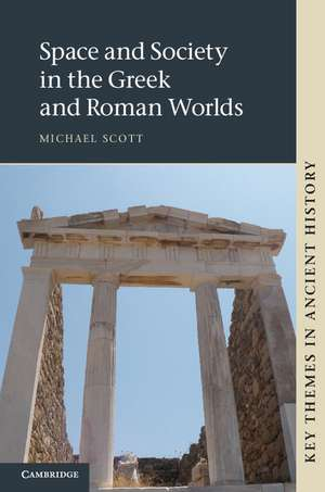 Space and Society in the Greek and Roman Worlds de Michael Scott