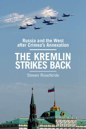 The Kremlin Strikes Back: Russia and the West After Crimea's Annexation de Steven Rosefielde