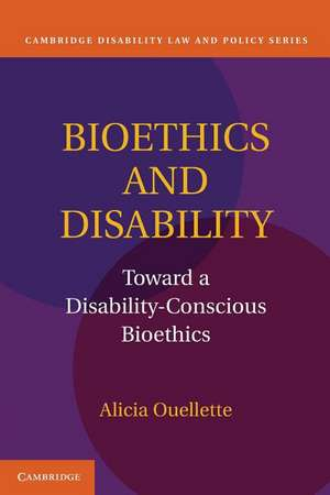 Bioethics and Disability: Toward a Disability-Conscious Bioethics de Alicia Ouellette