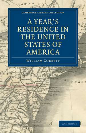 A Year's Residence in the United States of America: Treating of the Face of the Country, the Climate, the Soil... of the Expenses of Housekeeping... of the Manners and Customs of the People; and, of the Institutions of the Country... de William Cobbett