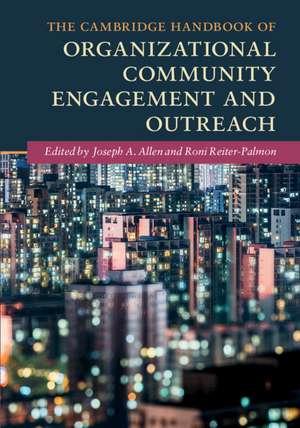 The Cambridge Handbook of Organizational Community Engagement and Outreach de Joseph A. Allen