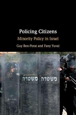 Policing Citizens: Minority Policy in Israel de Guy Ben-Porat