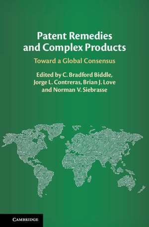 Patent Remedies and Complex Products  : Toward a Global Consensus de C. Bradford Biddle