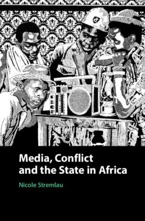 Media, Conflict, and the State in Africa   de Nicole Stremlau