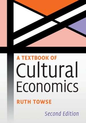 A Textbook of Cultural Economics de Ruth Towse