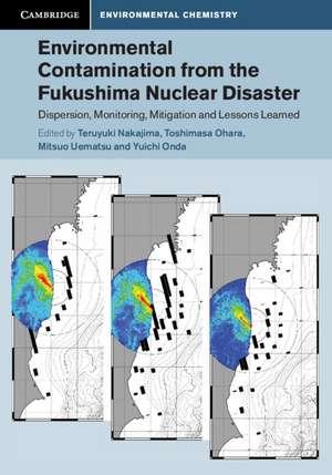 Environmental Contamination from the Fukushima Nuclear Disaster: Dispersion, Monitoring, Mitigation and Lessons Learned de Teruyuki Nakajima