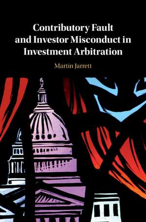 Contributory Fault and Investor Misconduct in Investment Arbitration de Martin Jarrett