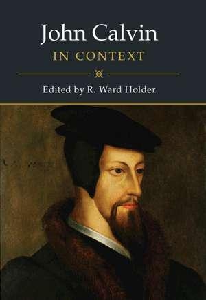 John Calvin in Context de R. Ward Holder
