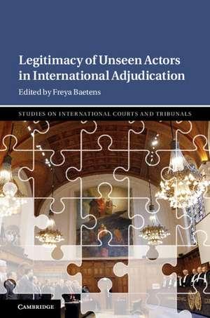 Legitimacy of Unseen Actors in International Adjudication de Freya Baetens
