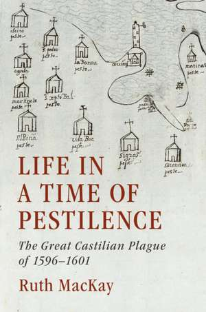 Life in a Time of Pestilence: The Great Castilian Plague of 1596–1601 de Ruth MacKay