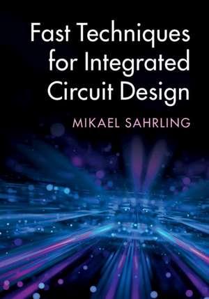 Fast Techniques for Integrated Circuit Design de Mikael Sahrling