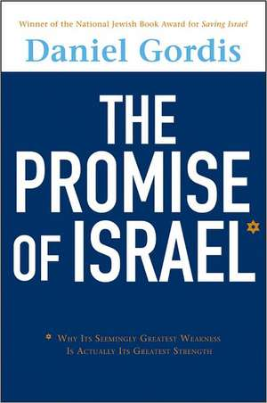 The Promise of Israel: Why Its Seemingly Greatest Weakness Is Actually Its Greatest Strength de Daniel Gordis