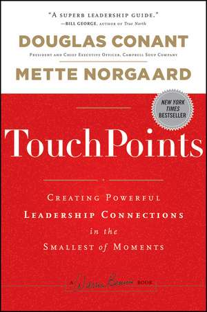 TouchPoints: Creating Powerful Leadership Connections in the Smallest of Moments de Douglas Conant