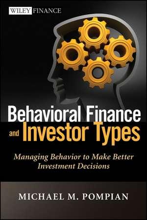 Behavioral Finance and Investor Types: Managing Behavior to Make Better Investment Decisions de Michael M. Pompian