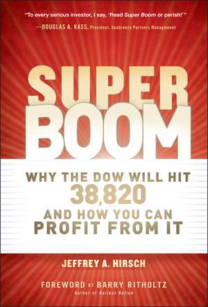 Super Boom: Why the Dow Jones Will Hit 38,820 and How You Can Profit From It de Jeffrey A. Hirsch