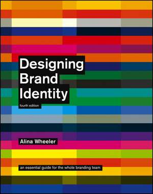 Designing Brand Identity: An Essential Guide for the Whole Branding Team de Alina Wheeler