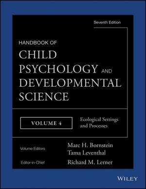 Handbook of Child Psychology and Developmental Science: Ecological Settings and Processes de Richard M. Lerner