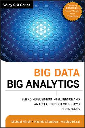 Big Data, Big Analytics: Emerging Business Intelligence and Analytic Trends for Today′s Businesses de Michael Minelli