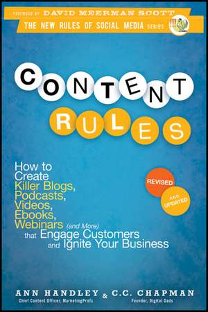Content Rules: How to Create Killer Blogs, Podcasts, Videos, Ebooks, Webinars (and More) That Engage Customers and Ignite Your Business de Ann Handley