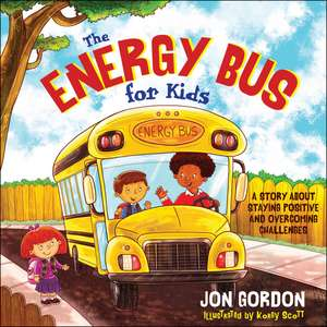 The Energy Bus for Kids: A Story about Staying Positive and Overcoming Challenges de Jon Gordon