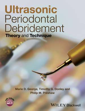Ultrasonic Periodontal Debridement: Theory and Technique de Marie D. George