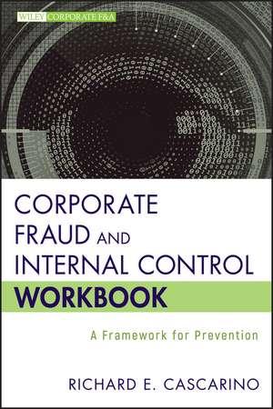 Corporate Fraud and Internal Control Workbook: A Framework for Prevention de Richard E. Cascarino