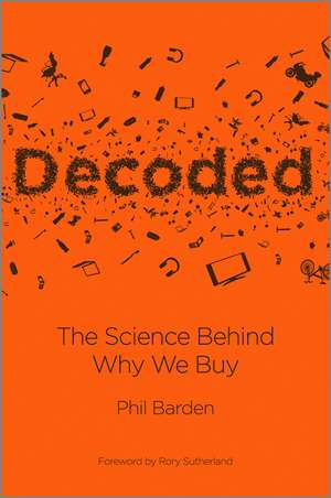 Decoded: The Science Behind Why We Buy de Phil P. Barden