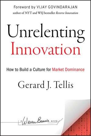 Unrelenting Innovation: How to Create a Culture for Market Dominance de Gerard J. Tellis