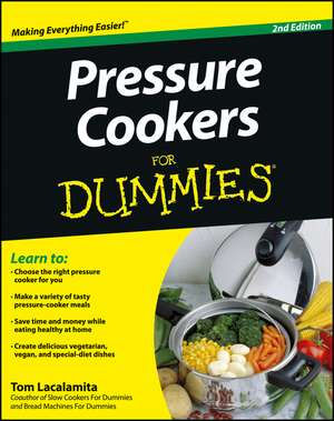 Pressure Cookers For Dummies de Tom Lacalamita