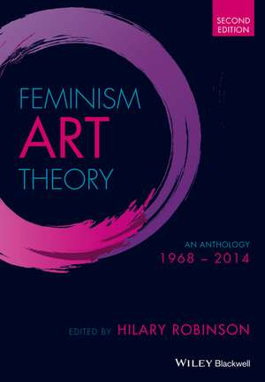 Feminism Art Theory: An Anthology 1968 – 2014 de Hilary Robinson