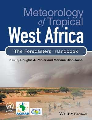 Meteorology of Tropical West Africa: The Forecasters′ Handbook de Douglas J. Parker