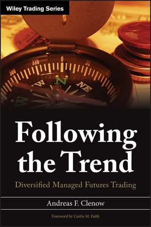 Following the Trend: Diversified Managed Futures Trading de Andreas F. Clenow