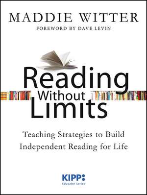 Reading Without Limits: Teaching Strategies to Build Independent Reading for Life de Maddie Witter